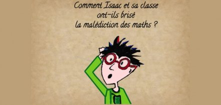 Escape game Cycle 3_Comment Isaac et sa classe ont-ils brisé la malédiction des maths ?
